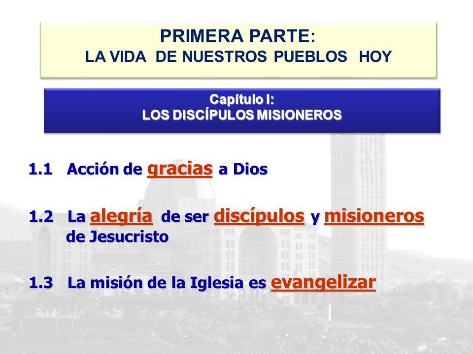 1.1 Acción de gracias a Dios 1.2 La alegría de ser discípulos y misioneros de Jesucristo 1.3 La misión de la Iglesia es evangelizar Capítulo I: LOS DI