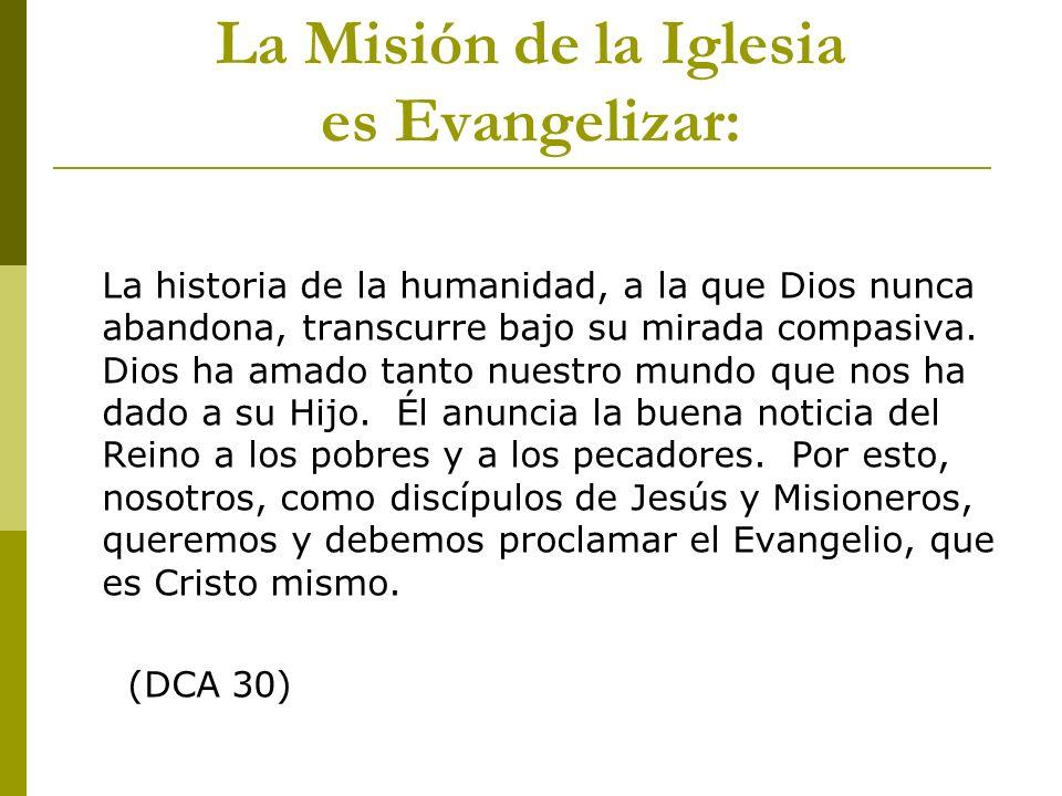 La Misión de la Iglesia es Evangelizar: La historia de la humanidad, a la que Dios nunca abandona, transcurre bajo su mirada compasiva. Dios ha amado