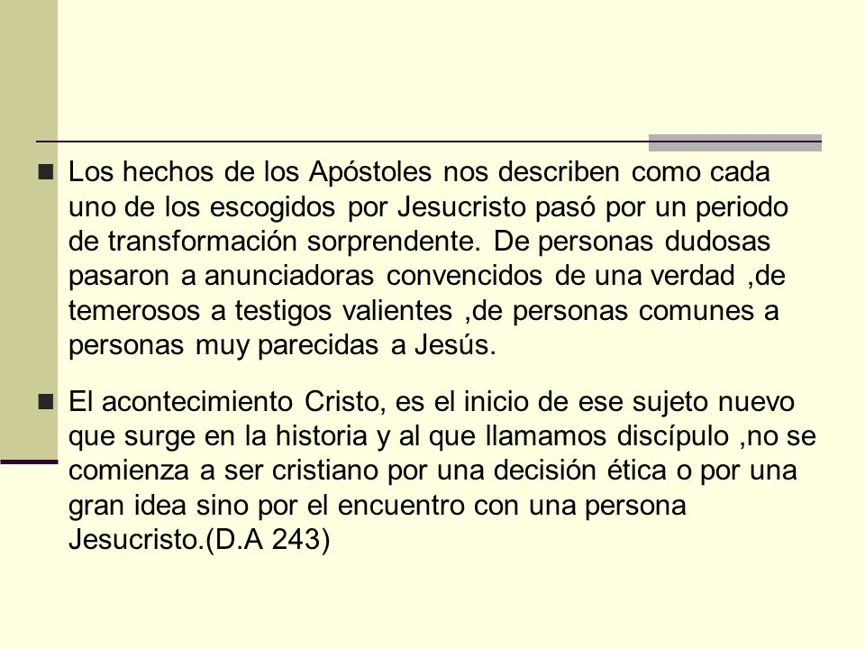 Los hechos de los Apóstoles nos describen como cada uno de los escogidos por Jesucristo pasó por un periodo de transformación sorprendente. De persona