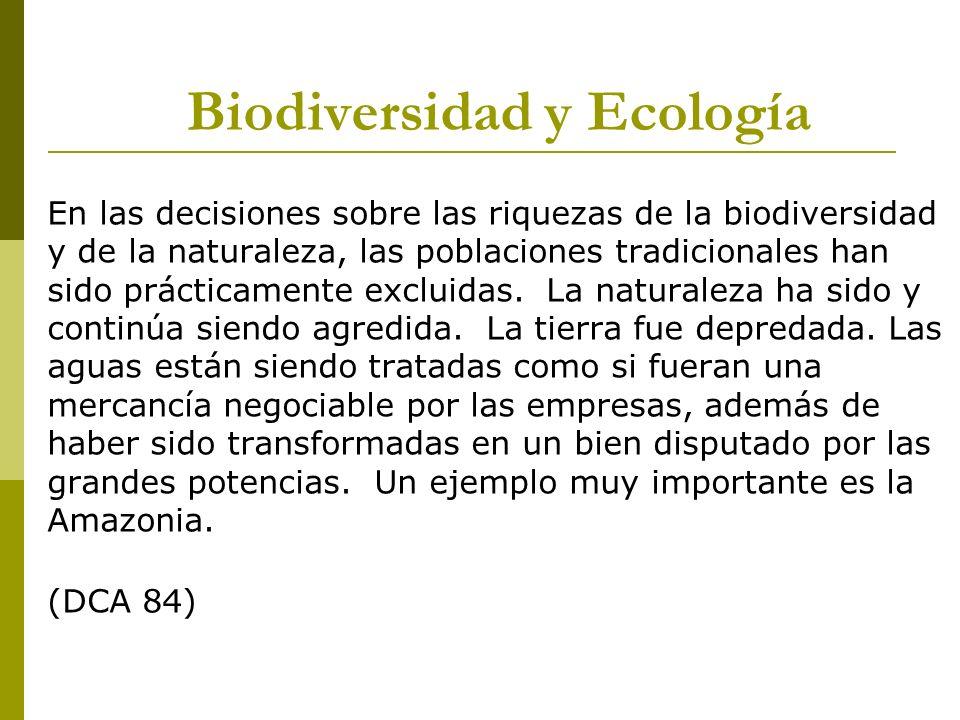 En las decisiones sobre las riquezas de la biodiversidad y de la naturaleza, las poblaciones tradicionales han sido prácticamente excluidas. La natura