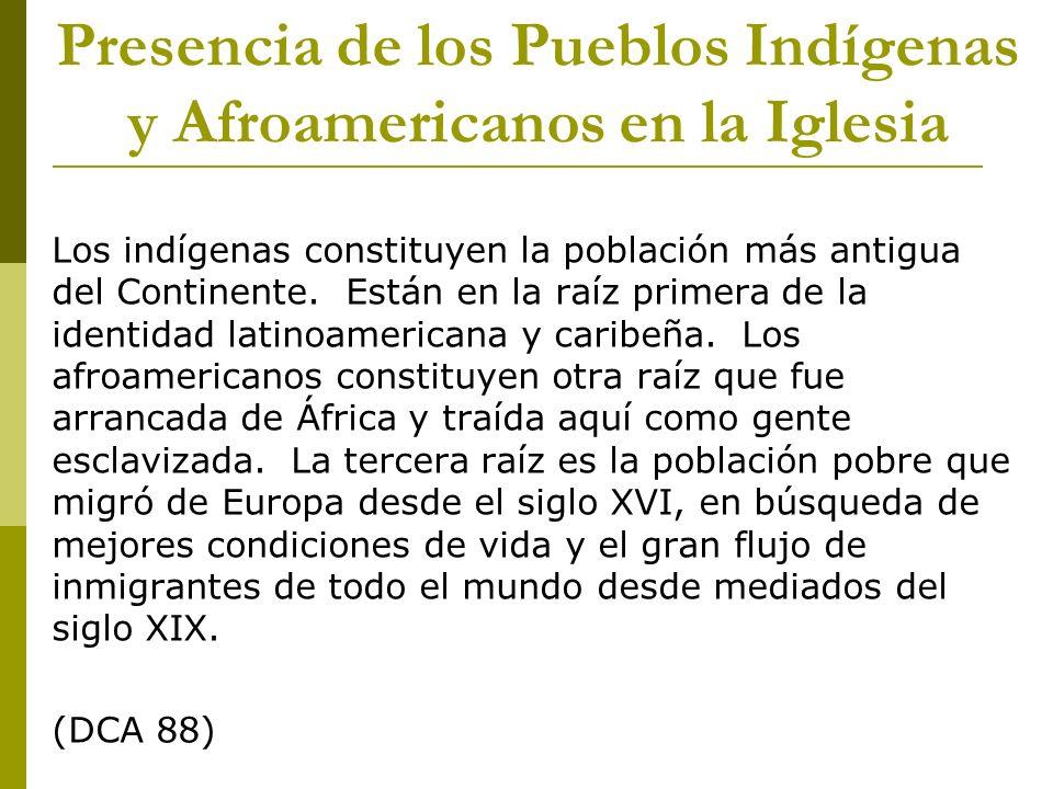 Presencia de los Pueblos Indígenas y Afroamericanos en la Iglesia Los indígenas constituyen la población más antigua del Continente. Están en la raíz