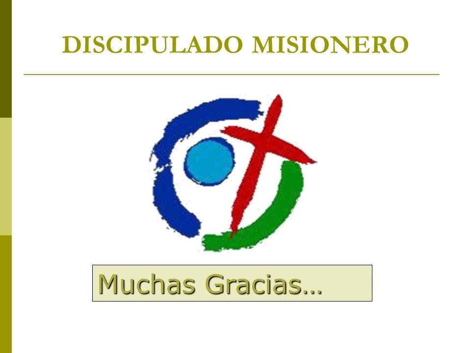 DISCIPULADO MISIONERO Muchas Gracias…