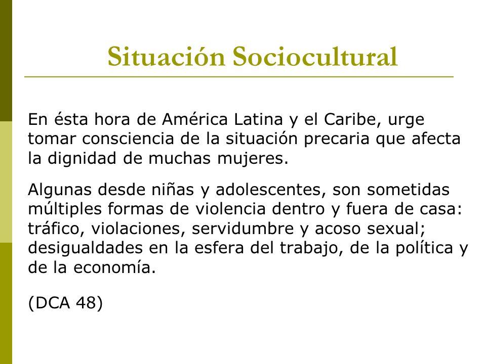 En ésta hora de América Latina y el Caribe, urge tomar consciencia de la situación precaria que afecta la dignidad de muchas mujeres. Algunas desde ni