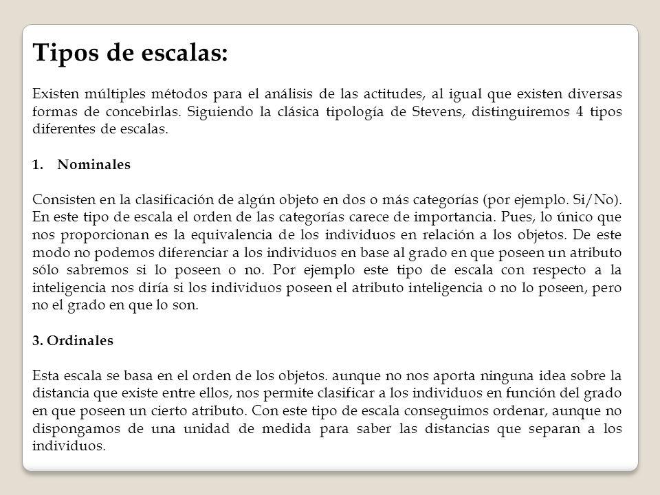 Tipos de escalas: Existen múltiples métodos para el análisis de las actitudes, al igual que existen diversas formas de concebirlas. Siguiendo la clási
