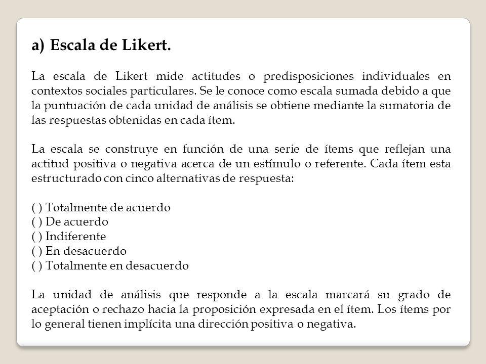 a)Escala de Likert. La escala de Likert mide actitudes o predisposiciones individuales en contextos sociales particulares. Se le conoce como escala su