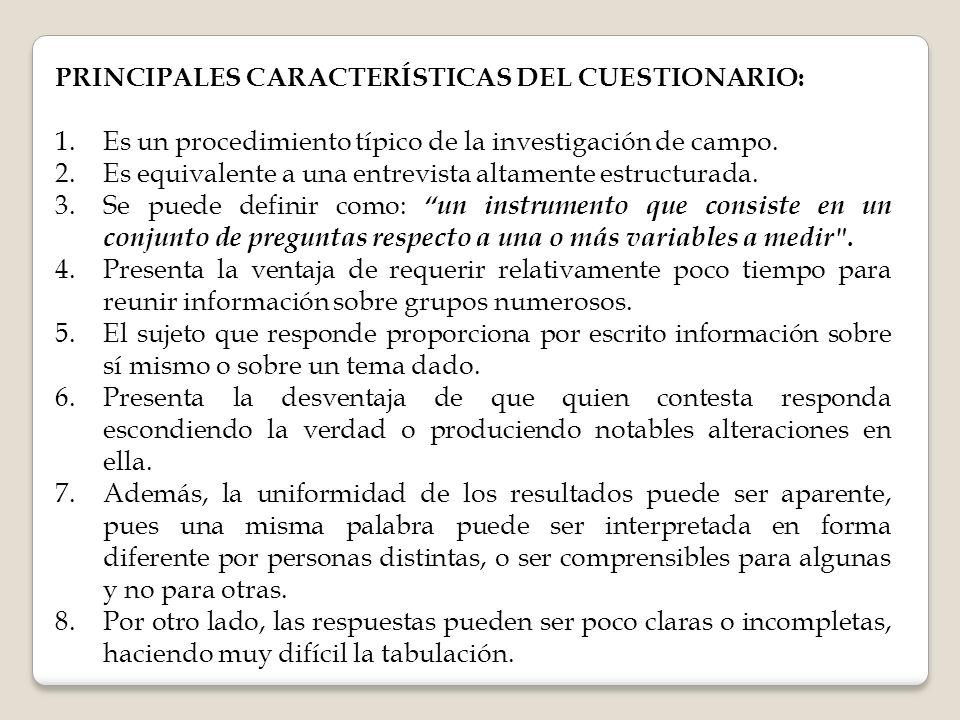PRINCIPALES CARACTERÍSTICAS DEL CUESTIONARIO: 1.Es un procedimiento típico de la investigación de campo. 2.Es equivalente a una entrevista altamente e