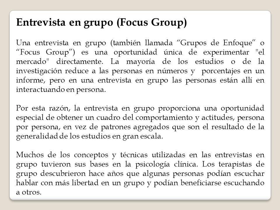 Entrevista en grupo (Focus Group) Una entrevista en grupo (también llamada Grupos de Enfoque o Focus Group) es una oportunidad única de experimentar el mercado directamente.