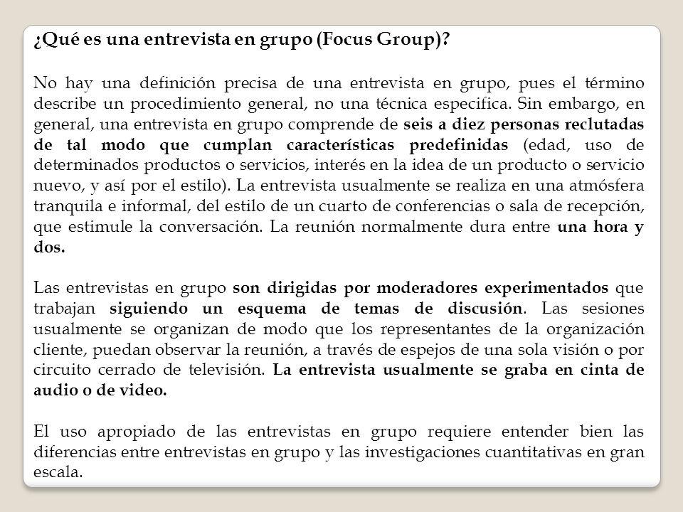 ¿Qué es una entrevista en grupo (Focus Group)? No hay una definición precisa de una entrevista en grupo, pues el término describe un procedimiento gen