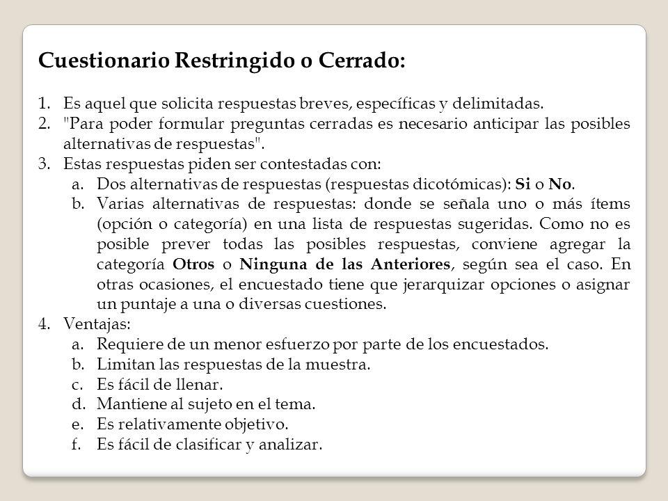 Cuestionario Restringido o Cerrado: 1.Es aquel que solicita respuestas breves, específicas y delimitadas. 2.
