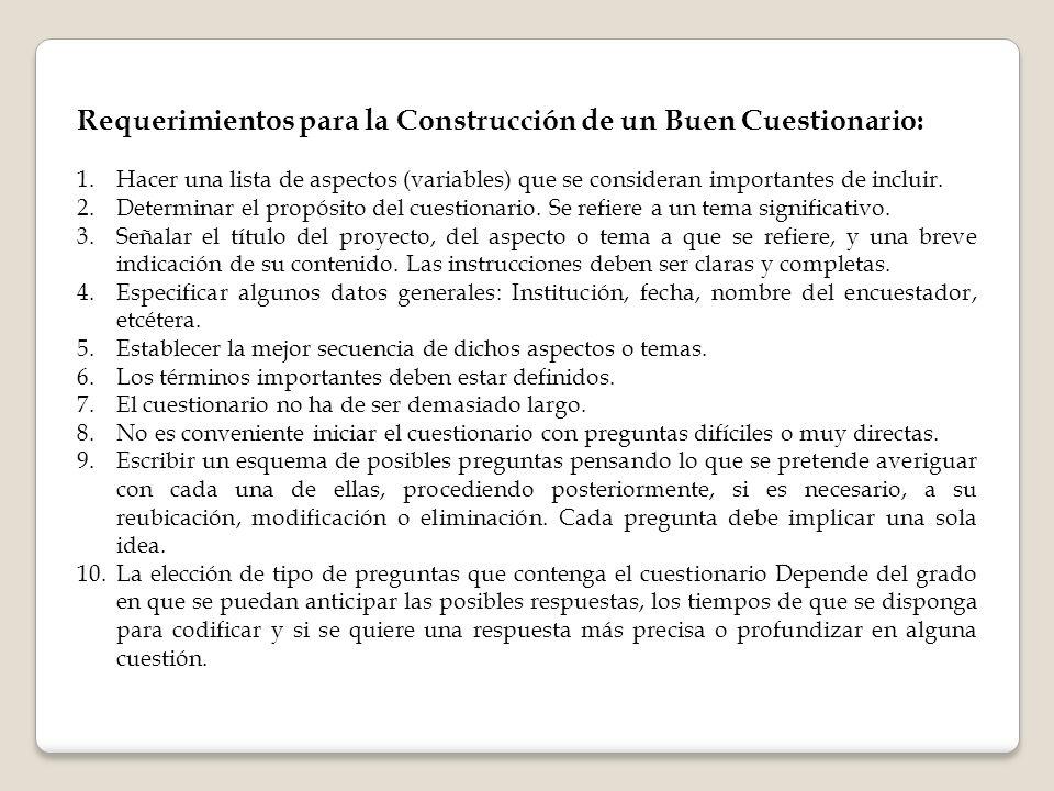 Requerimientos para la Construcción de un Buen Cuestionario: 1.Hacer una lista de aspectos (variables) que se consideran importantes de incluir. 2.Det