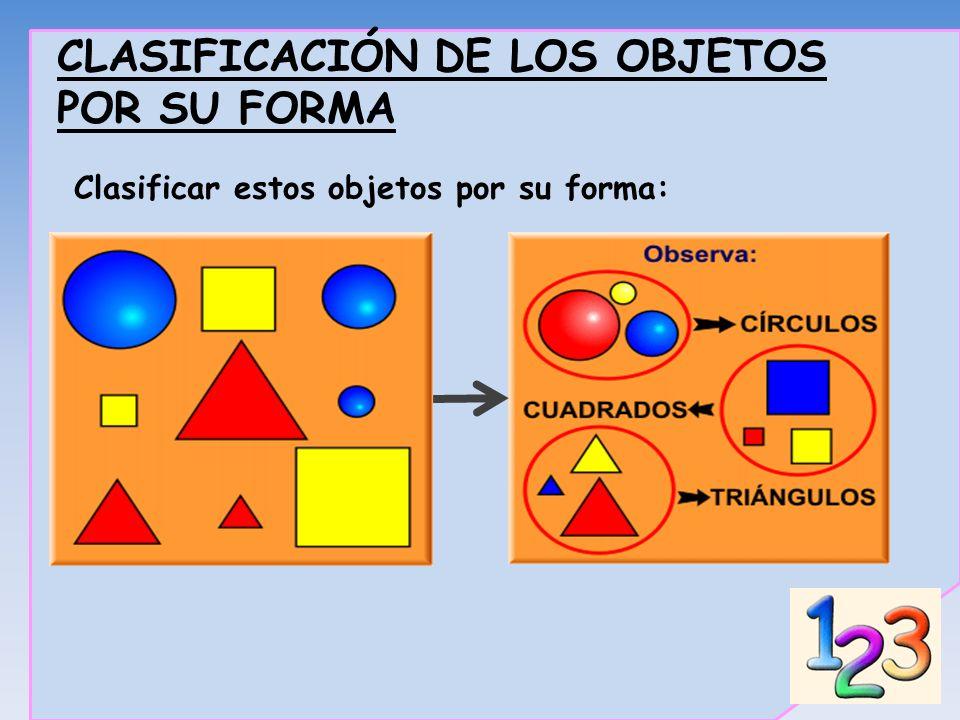 CLASIFICACIÓN DE LOS OBJETOS POR SU FORMA Clasificar estos objetos por su forma:
