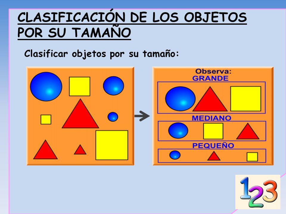 CLASIFICACIÓN DE LOS OBJETOS POR SU TAMAÑO Clasificar objetos por su tamaño: