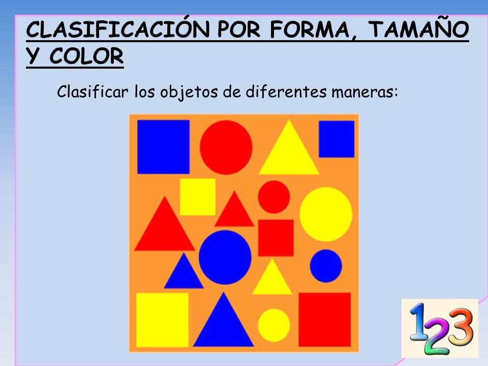CLASIFICACIÓN POR FORMA, TAMAÑO Y COLOR Clasificar los objetos de diferentes maneras: