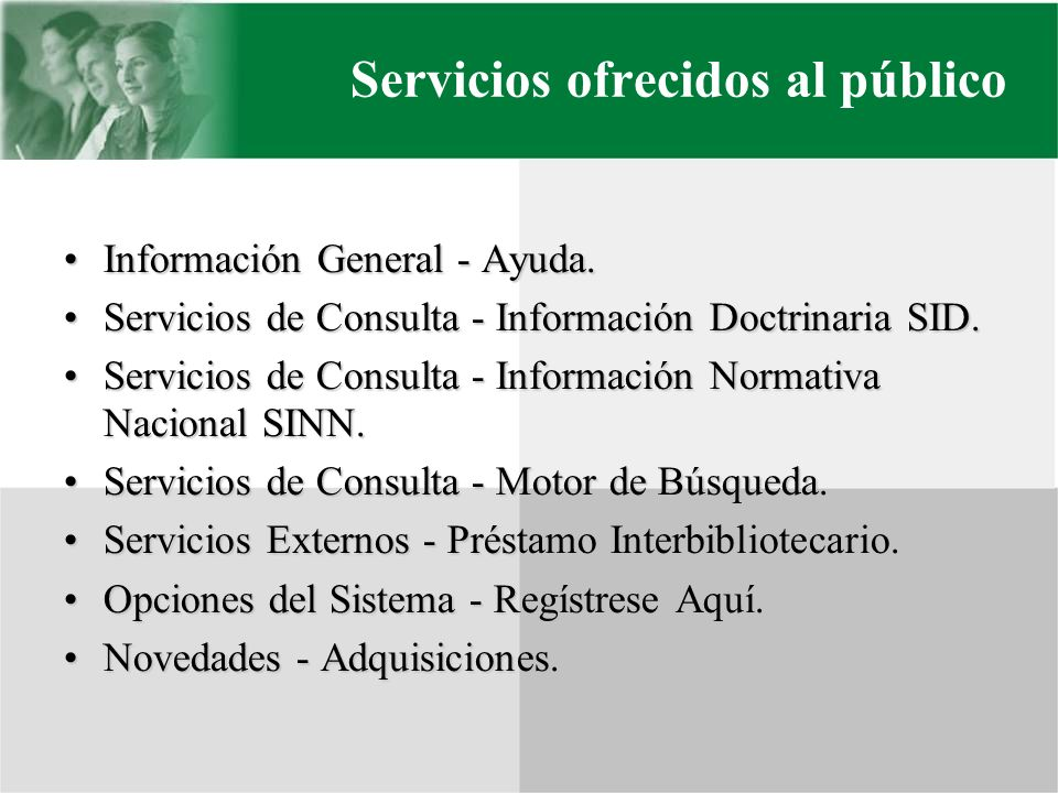 Servicios ofrecidos al público Información General - Ayuda.Información General - Ayuda. Servicios de Consulta - Información Doctrinaria SID.Servicios