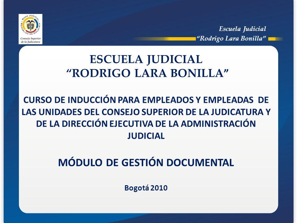 Escuela Judicial Rodrigo Lara Bonilla ESCUELA JUDICIAL RODRIGO LARA BONILLA CURSO DE INDUCCIÓN PARA EMPLEADOS Y EMPLEADAS DE LAS UNIDADES DEL CONSEJO