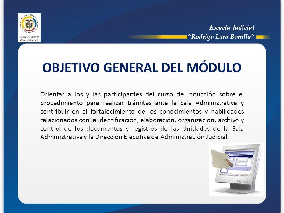 Escuela Judicial Rodrigo Lara Bonilla OBJETIVO GENERAL DEL MÓDULO Orientar a los y las participantes del curso de inducción sobre el procedimiento par