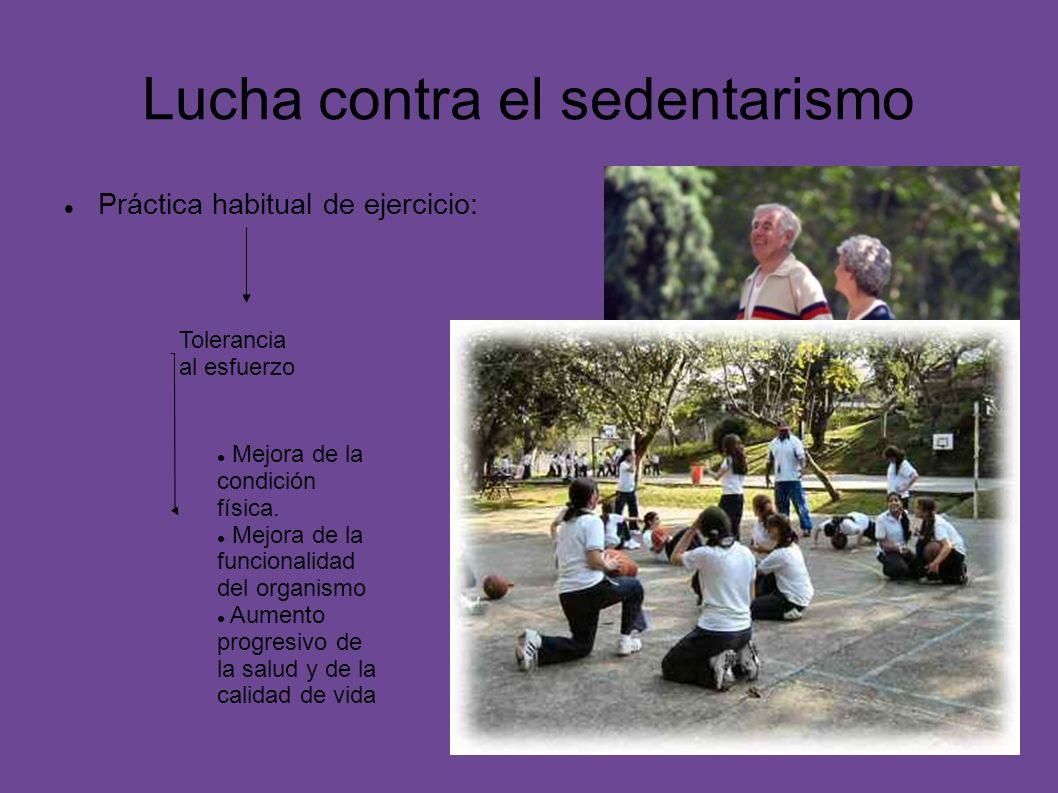 Lucha contra el sedentarismo Práctica habitual de ejercicio: Tolerancia al esfuerzo Mejora de la condición física. Mejora de la funcionalidad del orga