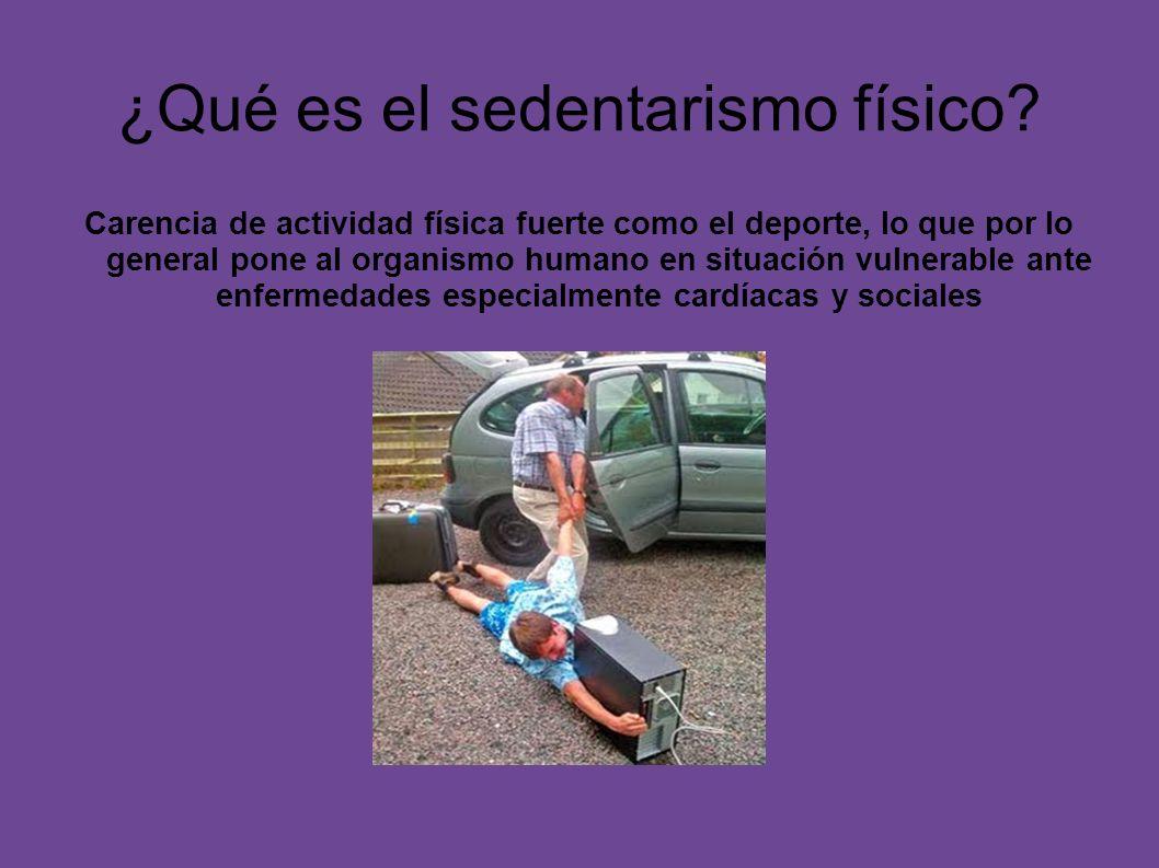 ¿Qué es el sedentarismo físico? Carencia de actividad física fuerte como el deporte, lo que por lo general pone al organismo humano en situación vulne