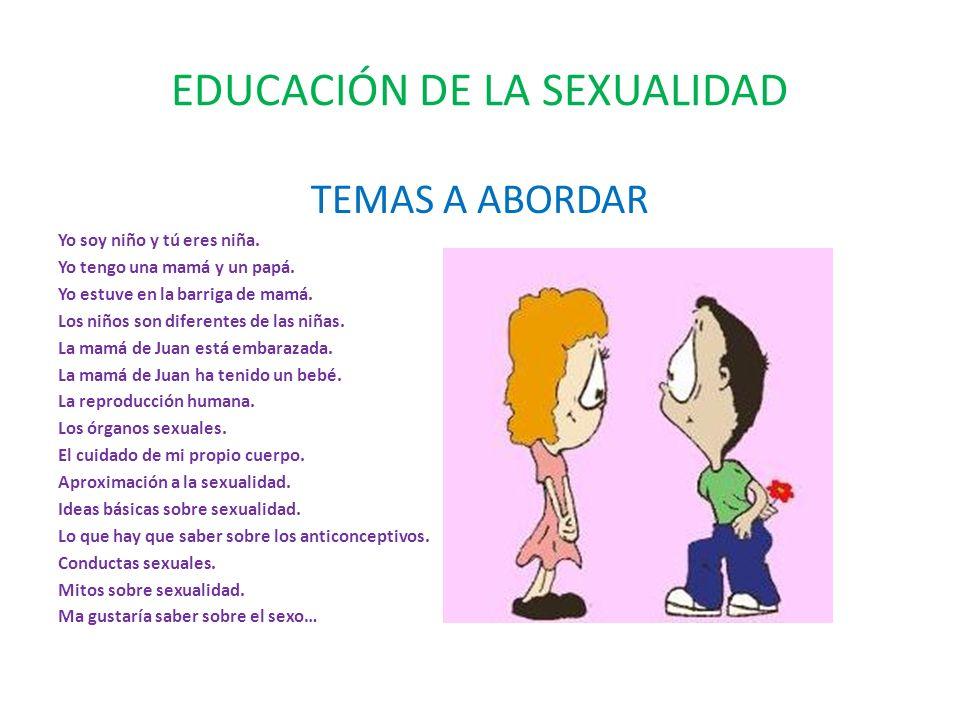 EDUCACIÓN DE LA SEXUALIDAD TEMAS A ABORDAR Yo soy niño y tú eres niña.
