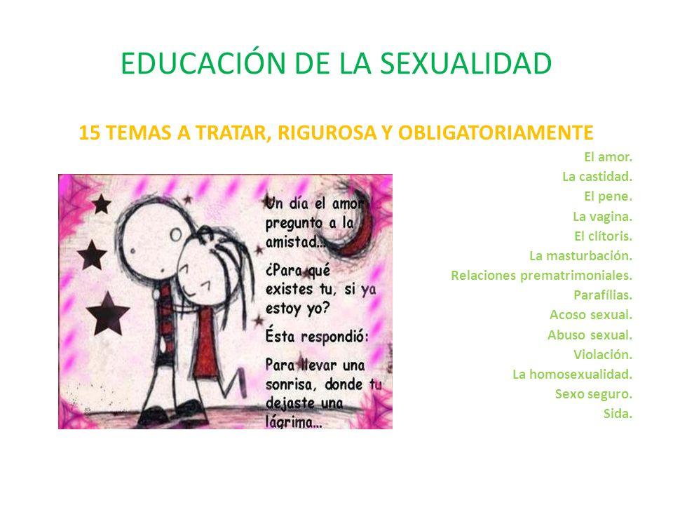 EDUCACIÓN DE LA SEXUALIDAD 15 TEMAS A TRATAR, RIGUROSA Y OBLIGATORIAMENTE El amor.