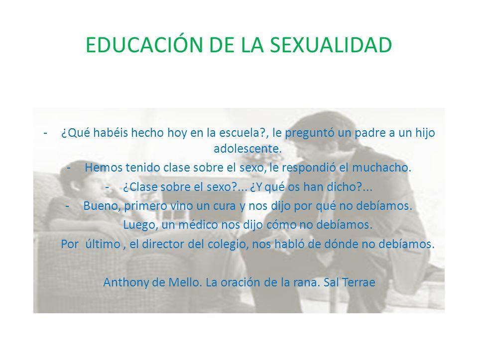 EDUCACIÓN DE LA SEXUALIDAD Educar la sexualidad es informar, orientar y formar en todo lo referente a la sexualidad para prepararles para una vida de relación, cooperación, respeto, comunicación y amor