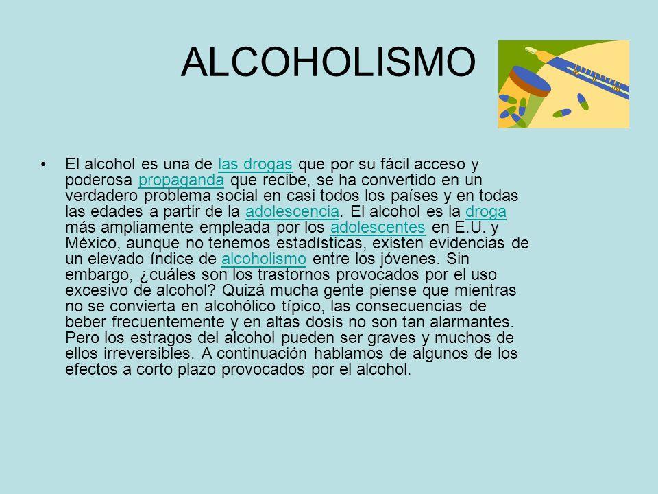 ALCOHOLISMO El alcohol es una de las drogas que por su fácil acceso y poderosa propaganda que recibe, se ha convertido en un verdadero problema social