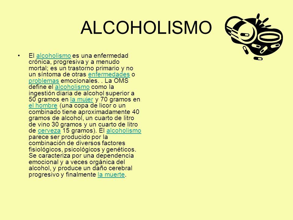 ALCOHOLISMO El alcoholismo es una enfermedad crónica, progresiva y a menudo mortal; es un trastorno primario y no un síntoma de otras enfermedades o p