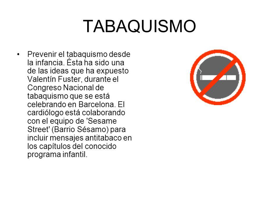 TABAQUISMO Prevenir el tabaquismo desde la infancia. Ésta ha sido una de las ideas que ha expuesto Valentín Fuster, durante el Congreso Nacional de ta
