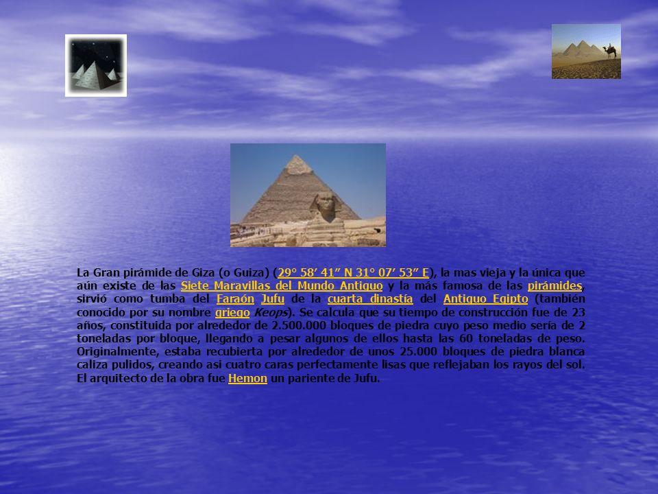 La Gran pirámide de Giza (o Guiza) (29° 58 41 N 31° 07 53 E), la mas vieja y la única que aún existe de las Siete Maravillas del Mundo Antiguo y la má