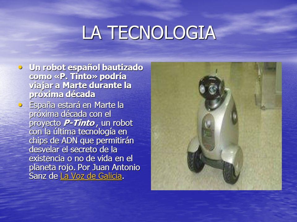 LA TECNOLOGIA Un robot español bautizado como «P. Tinto» podría viajar a Marte durante la próxima década Un robot español bautizado como «P. Tinto» po