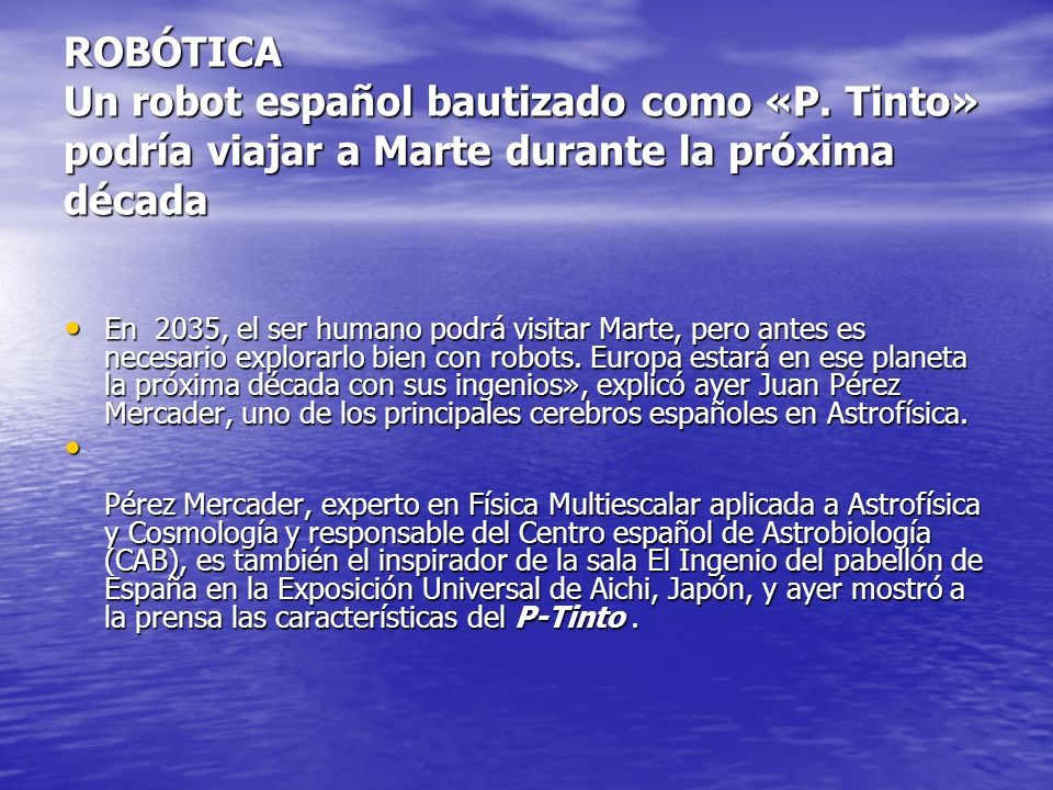 ROBÓTICA Un robot español bautizado como «P. Tinto» podría viajar a Marte durante la próxima década En 2035, el ser humano podrá visitar Marte, pero a