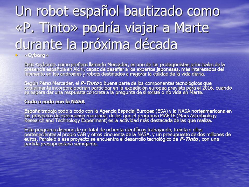 Un robot español bautizado como «P. Tinto» podría viajar a Marte durante la próxima década «Cyborg» Este «cyborg», como prefiere llamarlo Mercader, es