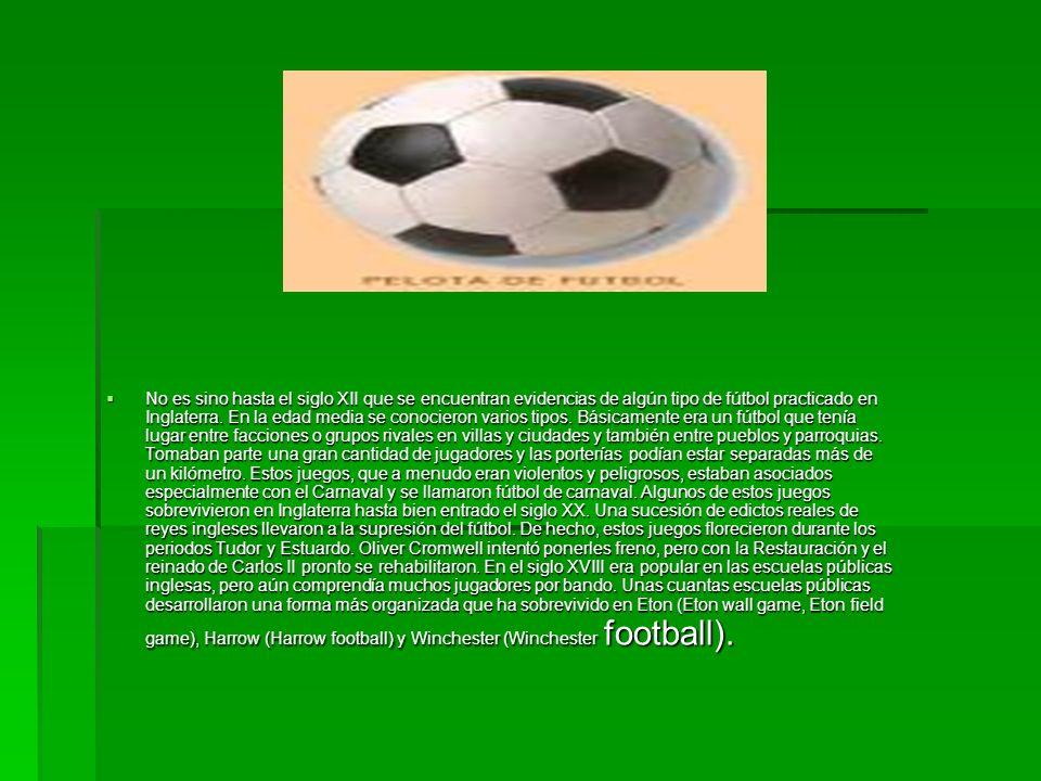No es sino hasta el siglo XII que se encuentran evidencias de algún tipo de fútbol practicado en Inglaterra. En la edad media se conocieron varios tip