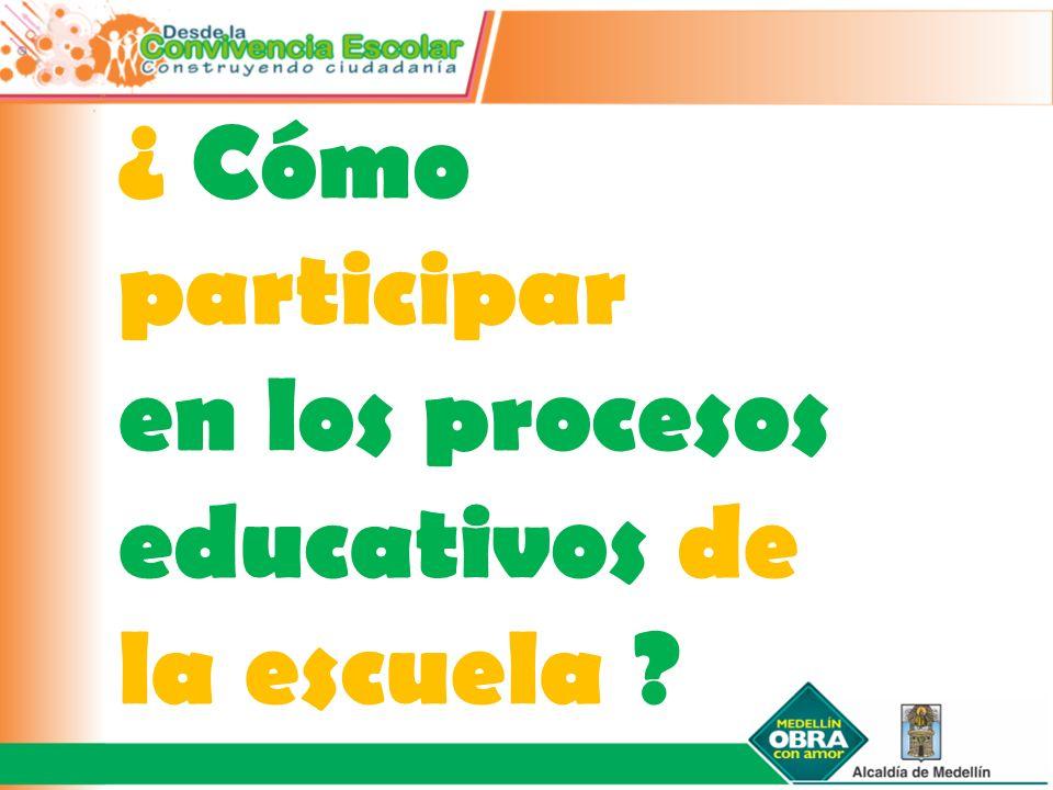 ¿ Cómo participar en los procesos educativos de la escuela ?