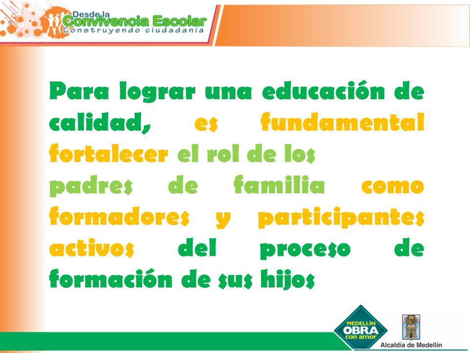 Para lograr una educación de calidad, es fundamental fortalecer el rol de los padres de familia como formadores y participantes activos del proceso de