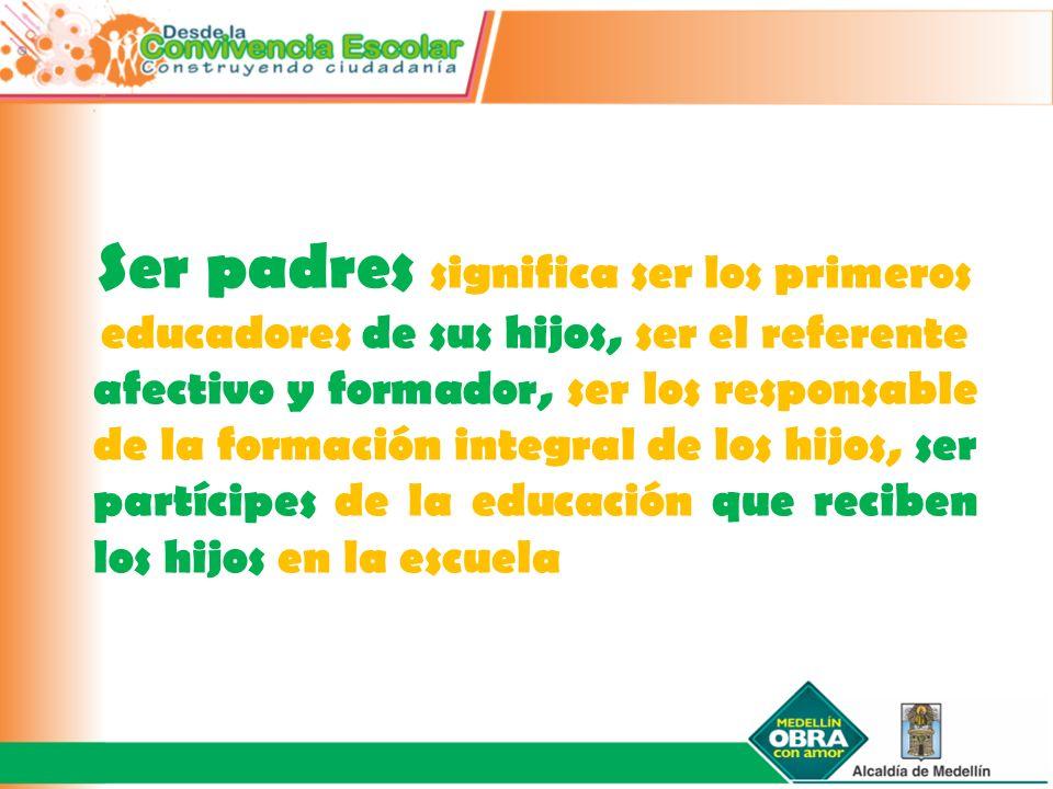 Ser padres significa ser los primeros educadores de sus hijos, ser el referente afectivo y formador, ser los responsable de la formación integral de l