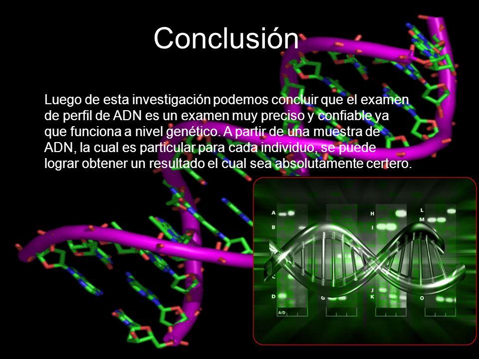 Luego de esta investigación podemos concluir que el examen de perfil de ADN es un examen muy preciso y confiable ya que funciona a nivel genético. A p