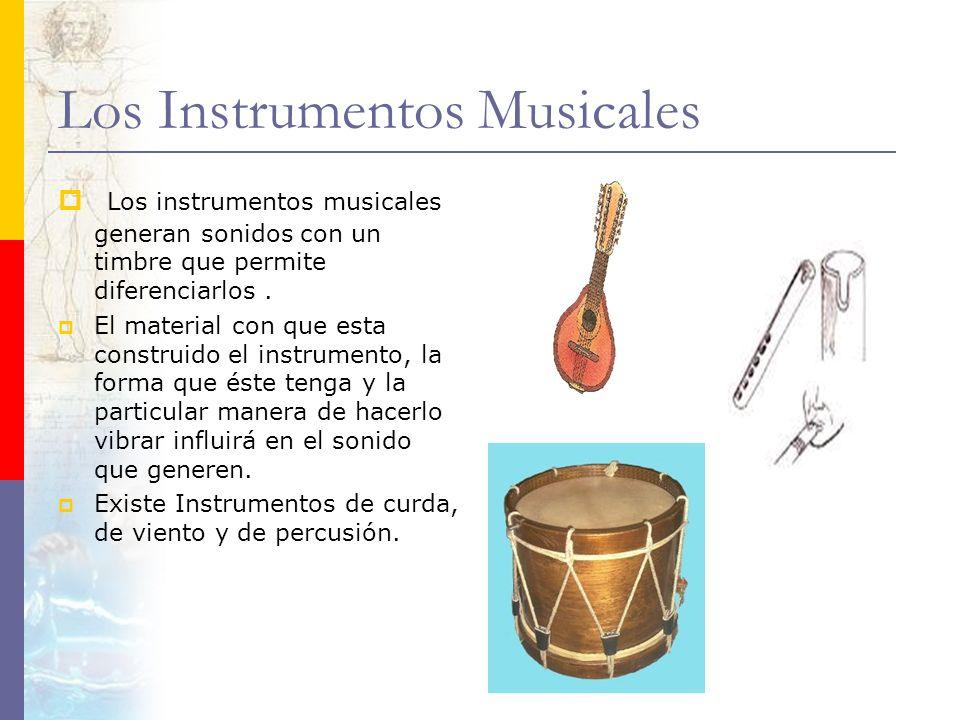 Los Instrumentos Musicales Los instrumentos musicales generan sonidos con un timbre que permite diferenciarlos. El material con que esta construido el