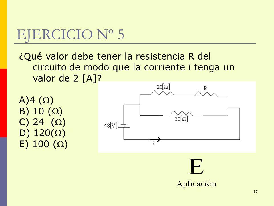 17 EJERCICIO Nº 5 ¿Qué valor debe tener la resistencia R del circuito de modo que la corriente i tenga un valor de 2 [A]? A)4 () B) 10 () C) 24 () D)