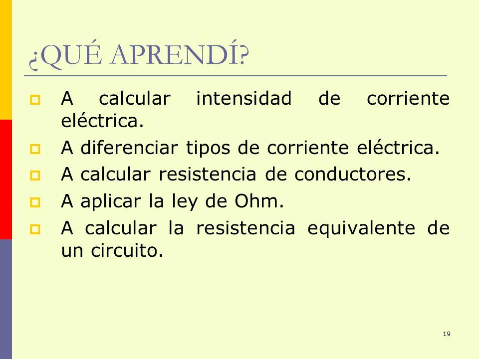 19 ¿QUÉ APRENDÍ? A calcular intensidad de corriente eléctrica. A diferenciar tipos de corriente eléctrica. A calcular resistencia de conductores. A ap