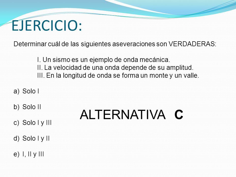 EJERCICIO: Determinar cuál de las siguientes aseveraciones son VERDADERAS: I. Un sismo es un ejemplo de onda mecánica. II. La velocidad de una onda de