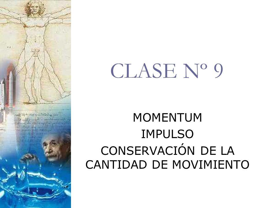 CLASE Nº 9 MOMENTUM IMPULSO CONSERVACIÓN DE LA CANTIDAD DE MOVIMIENTO