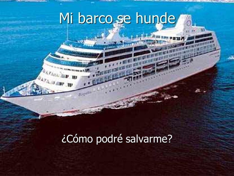 Mi barco se hunde ¿Cómo podré salvarme?