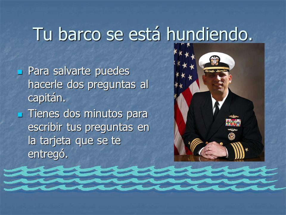 Tu barco se está hundiendo. Para salvarte puedes hacerle dos preguntas al capitán. Para salvarte puedes hacerle dos preguntas al capitán. Tienes dos m