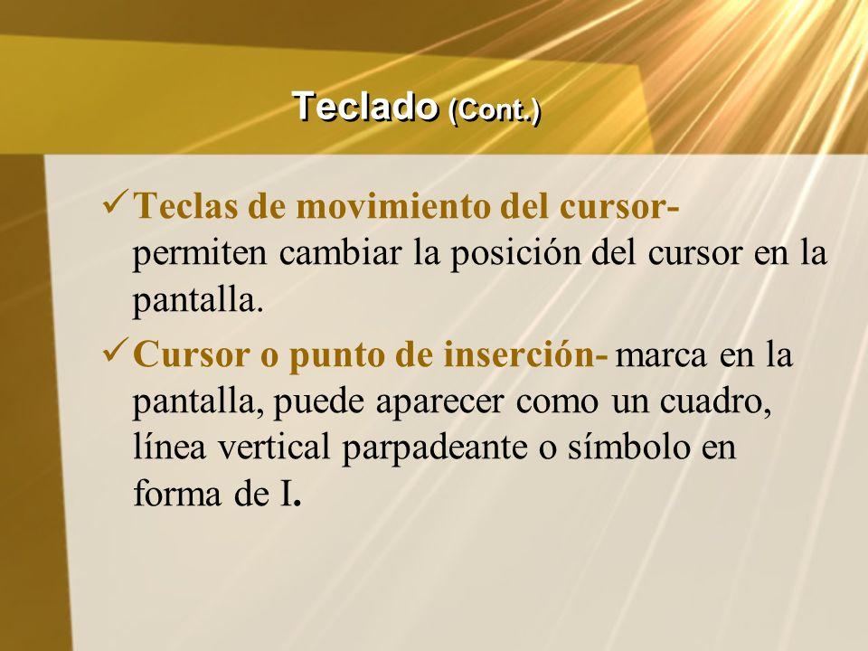 Teclado (Cont.) Teclas de movimiento del cursor- permiten cambiar la posición del cursor en la pantalla. Cursor o punto de inserción- marca en la pant