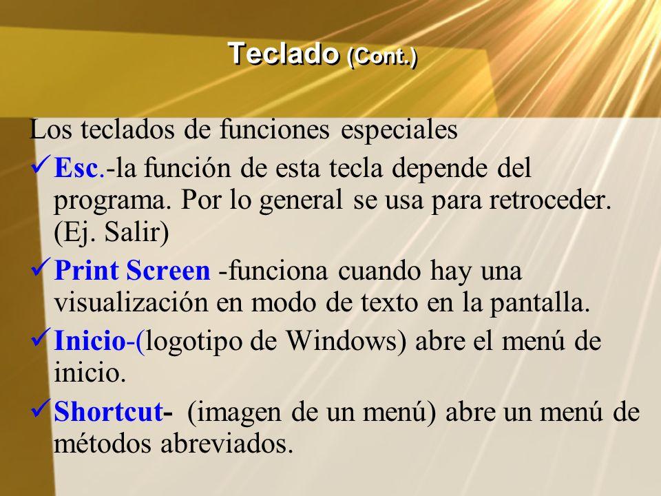 Teclado (Cont.) Los teclados de funciones especiales Esc.-la función de esta tecla depende del programa. Por lo general se usa para retroceder. (Ej. S