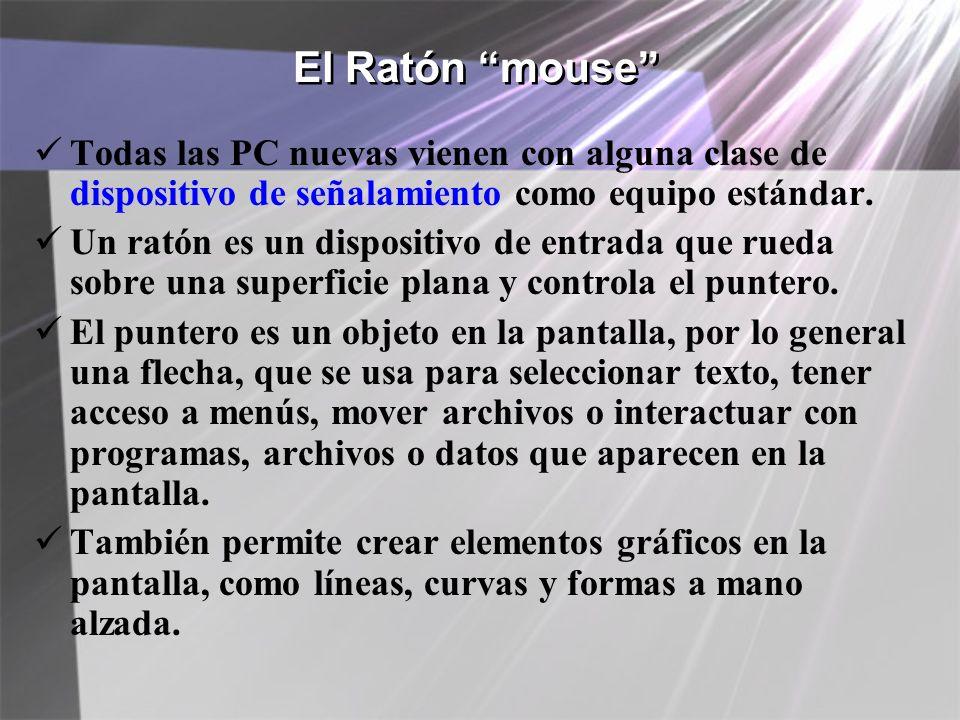 El Ratón mouse Todas las PC nuevas vienen con alguna clase de dispositivo de señalamiento como equipo estándar. Un ratón es un dispositivo de entrada