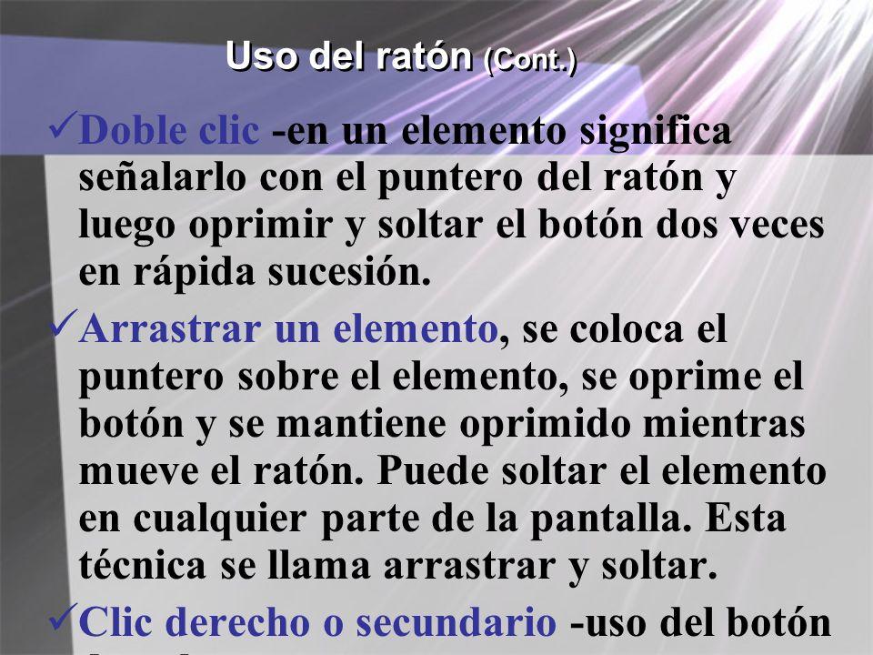 Uso del ratón (Cont.) Doble clic -en un elemento significa señalarlo con el puntero del ratón y luego oprimir y soltar el botón dos veces en rápida su