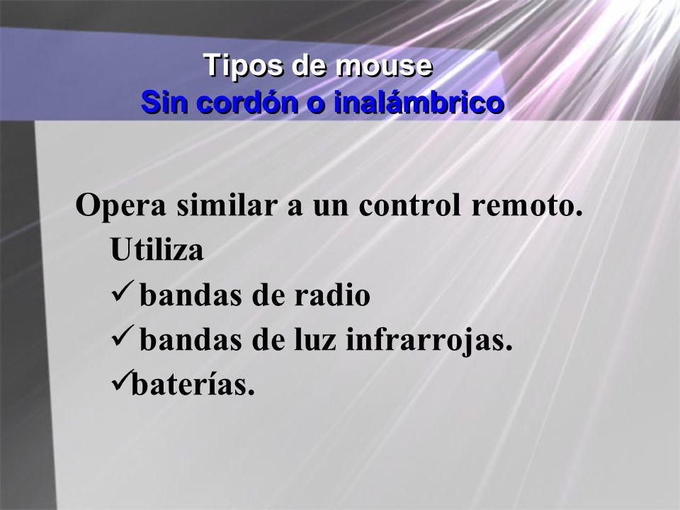 Tipos de mouse Sin cordón o inalámbrico Opera similar a un control remoto. Utiliza bandas de radio bandas de luz infrarrojas. baterías.