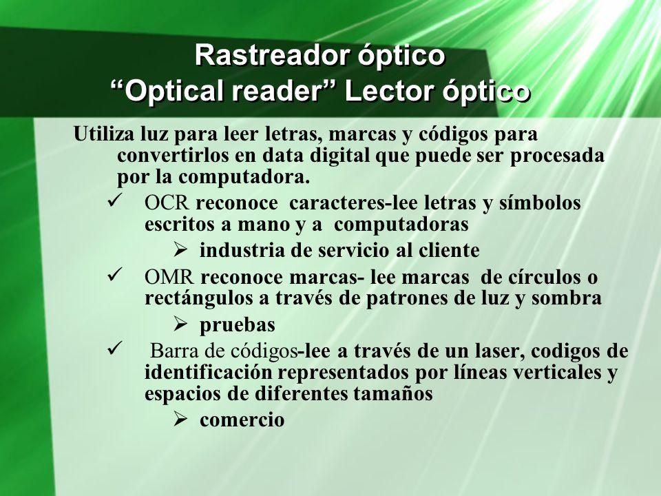 Rastreador óptico Optical reader Lector óptico Utiliza luz para leer letras, marcas y códigos para convertirlos en data digital que puede ser procesad